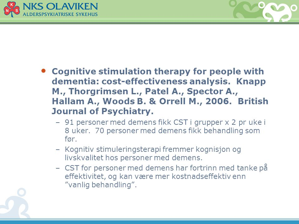 Cognitive stimulation therapy for people with dementia: cost-effectiveness analysis. Knapp M., Thorgrimsen L., Patel A., Spector A., Hallam A., Woods B. & Orrell M., 2006. British Journal of Psychiatry.