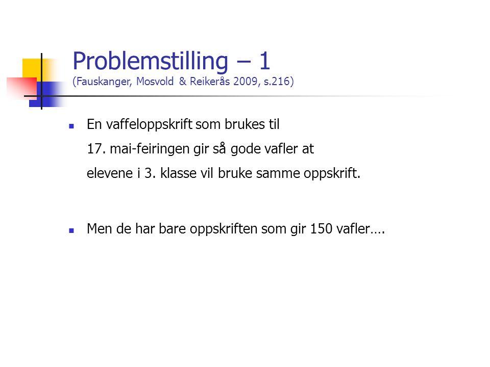 Problemstilling – 1 (Fauskanger, Mosvold & Reikerås 2009, s.216)