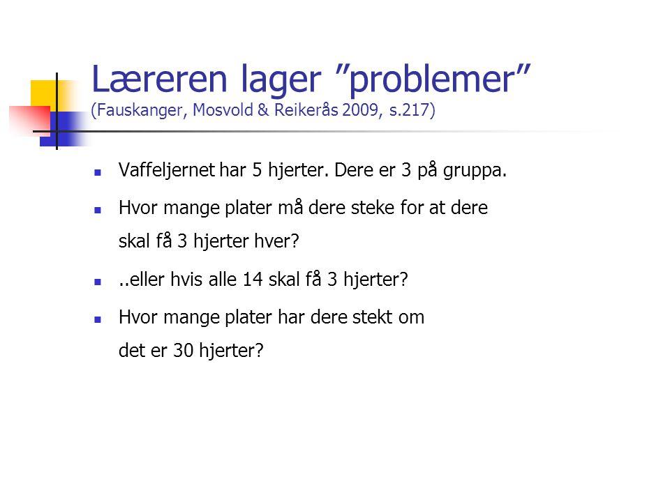 Læreren lager problemer (Fauskanger, Mosvold & Reikerås 2009, s.217)