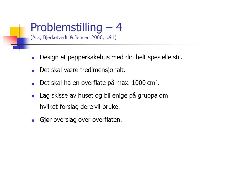 Problemstilling – 4 (Ask, Bjerketvedt & Jensen 2006, s.91)