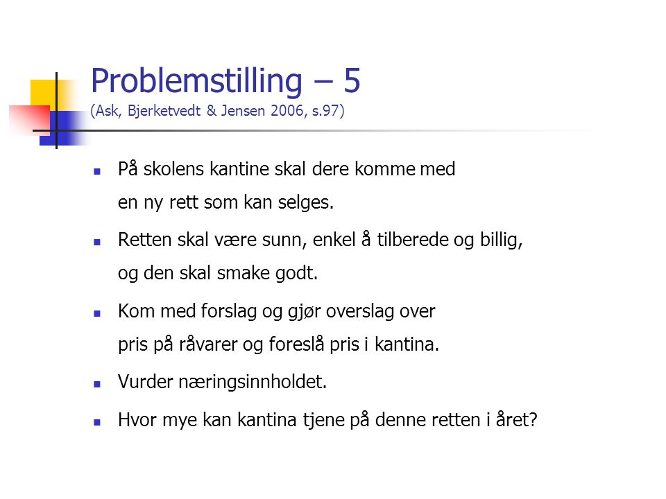 Problemstilling – 5 (Ask, Bjerketvedt & Jensen 2006, s.97)