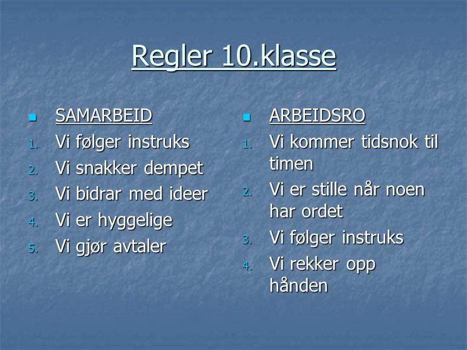Regler 10.klasse SAMARBEID Vi følger instruks Vi snakker dempet