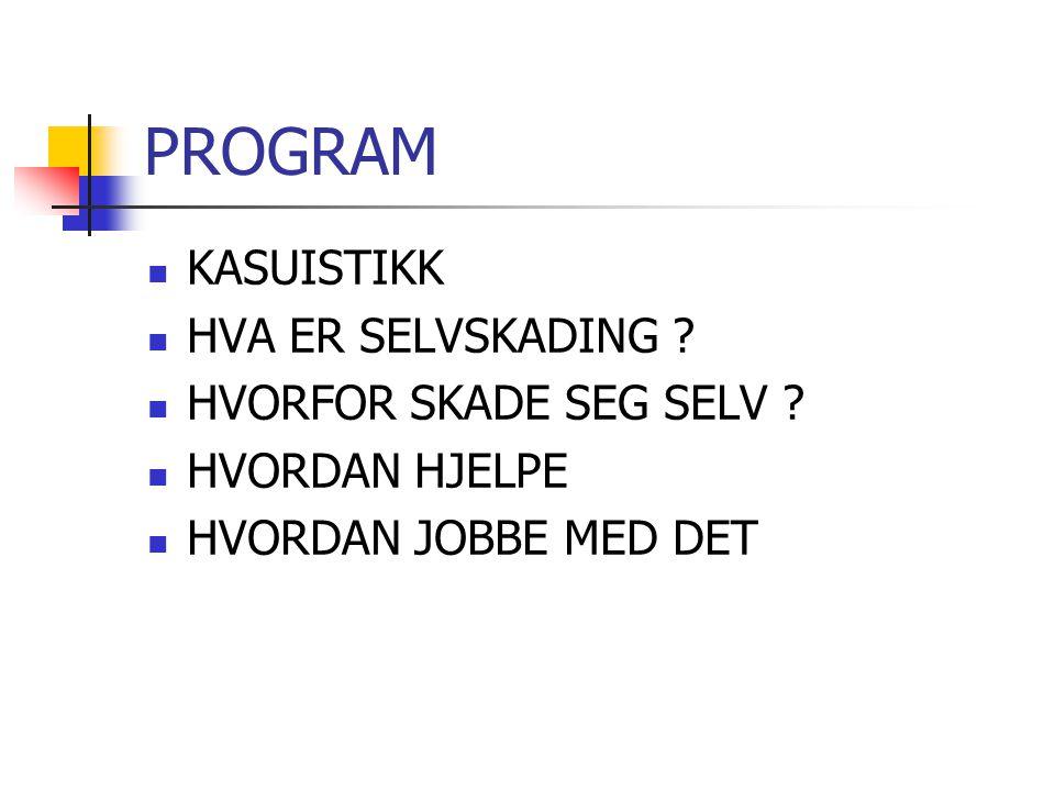 PROGRAM KASUISTIKK HVA ER SELVSKADING HVORFOR SKADE SEG SELV