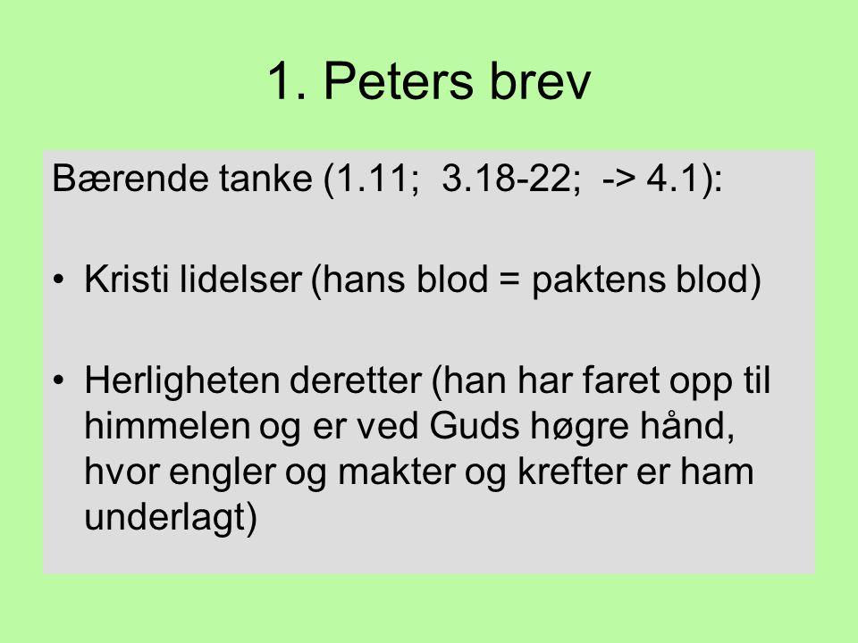 1. Peters brev Bærende tanke (1.11; 3.18-22; -> 4.1):