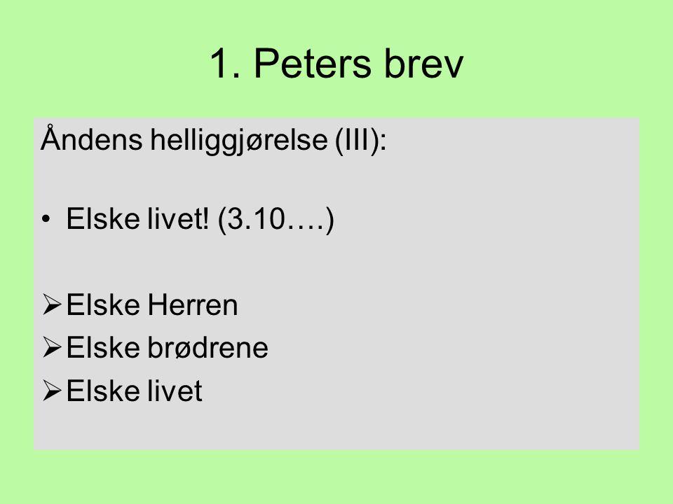 1. Peters brev Åndens helliggjørelse (III): Elske livet! (3.10….)