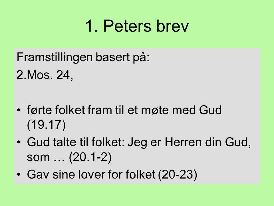 1. Peters brev Framstillingen basert på: 2.Mos. 24,