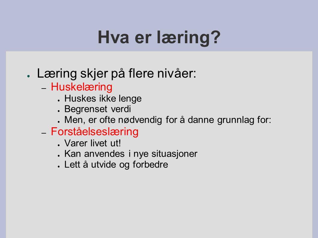 Hva er læring Læring skjer på flere nivåer: Huskelæring