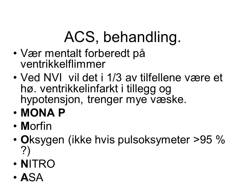 ACS, behandling. Vær mentalt forberedt på ventrikkelflimmer