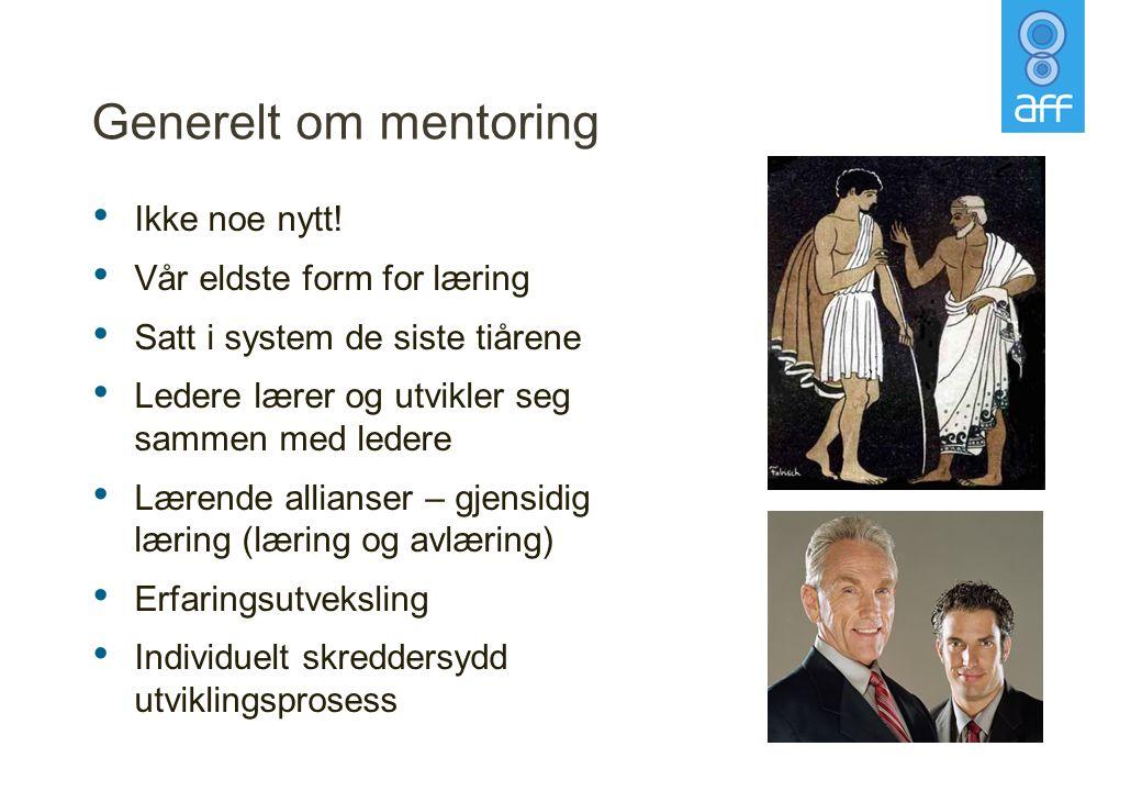 Generelt om mentoring Ikke noe nytt! Vår eldste form for læring