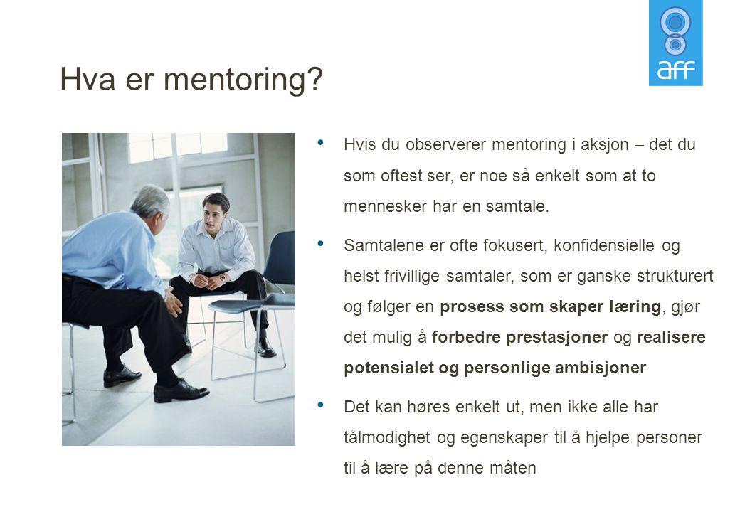 Hva er mentoring Hvis du observerer mentoring i aksjon – det du som oftest ser, er noe så enkelt som at to mennesker har en samtale.