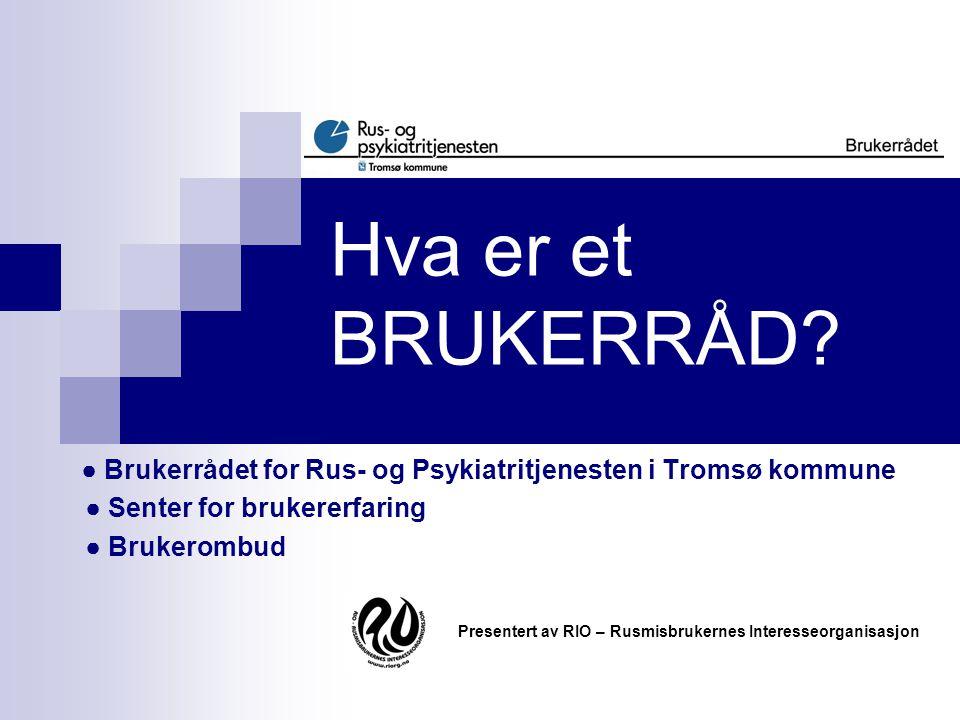 Hva er et BRUKERRÅD ● Brukerrådet for Rus- og Psykiatritjenesten i Tromsø kommune. ● Senter for brukererfaring.