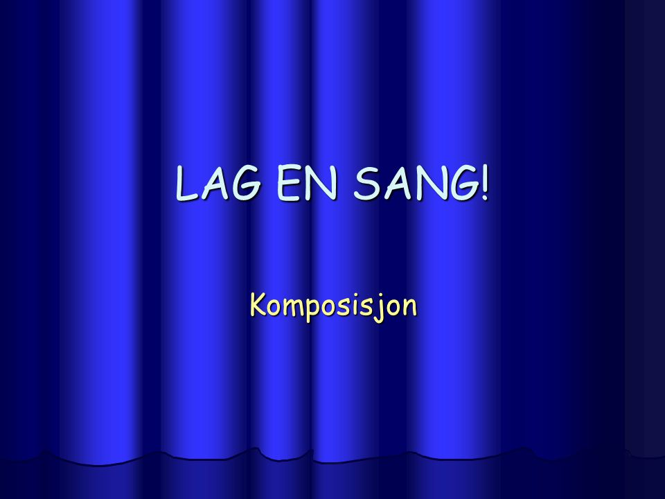 LAG EN SANG! Komposisjon
