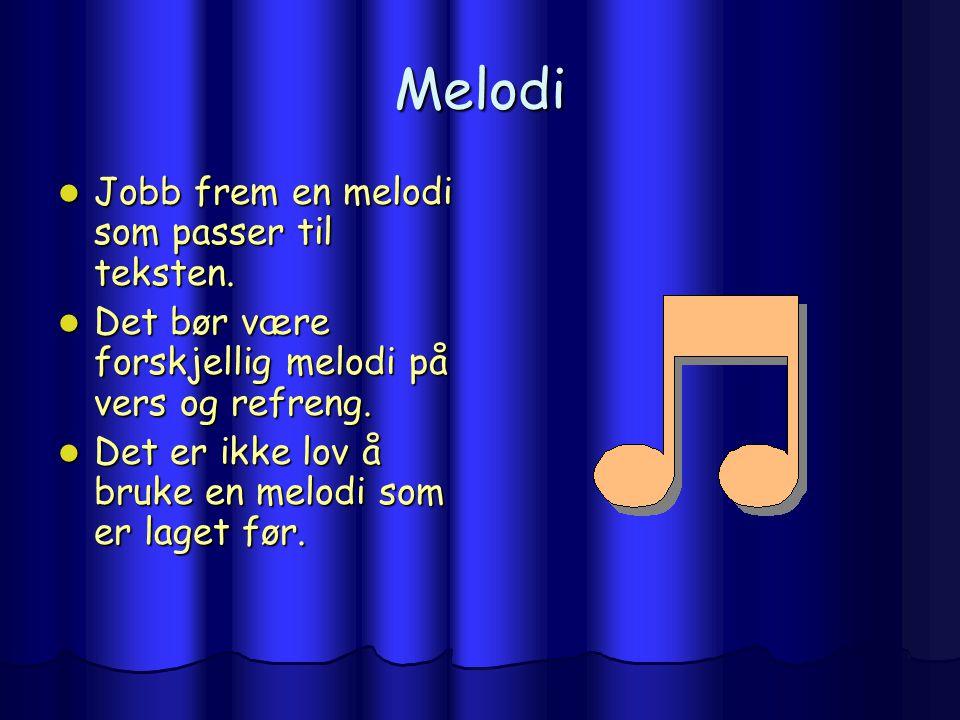 Melodi Jobb frem en melodi som passer til teksten.