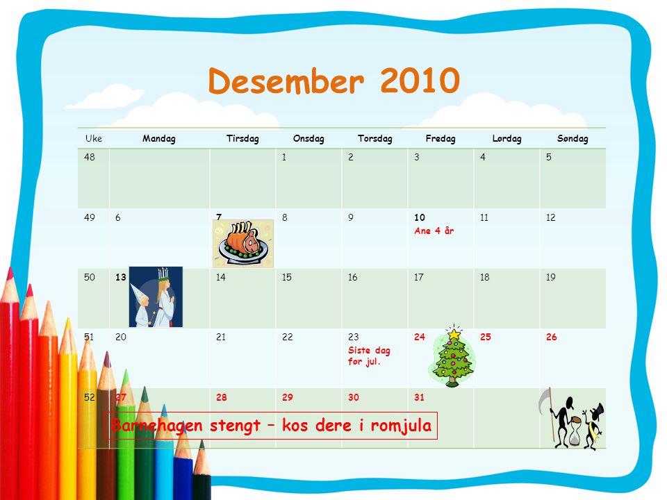Desember 2010 Barnehagen stengt – kos dere i romjula Uke Mandag