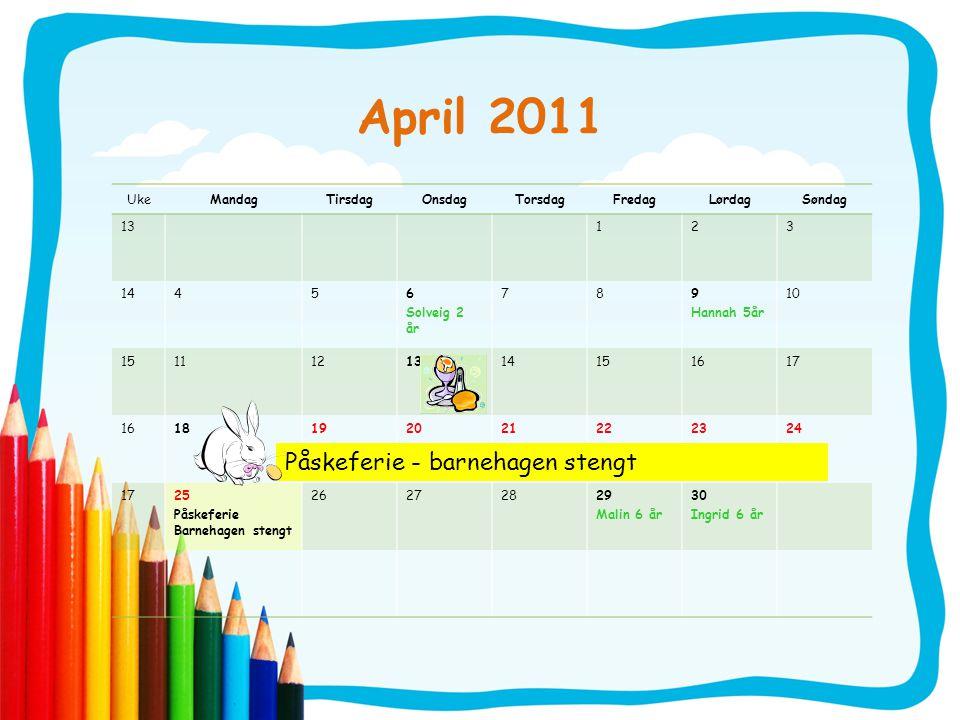 April 2011 Påskeferie - barnehagen stengt Uke Mandag Tirsdag Onsdag