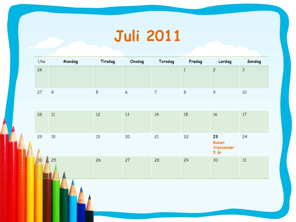 Juli 2011 Uke Mandag Tirsdag Onsdag Torsdag Fredag Lørdag Søndag 26 1