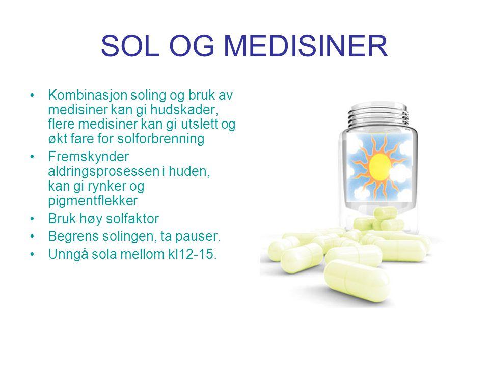 SOL OG MEDISINER Kombinasjon soling og bruk av medisiner kan gi hudskader, flere medisiner kan gi utslett og økt fare for solforbrenning.