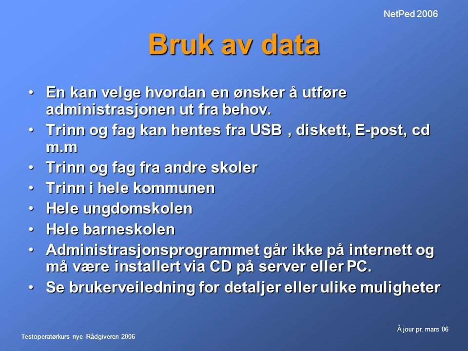 NetPed 2006 Bruk av data. En kan velge hvordan en ønsker å utføre administrasjonen ut fra behov.