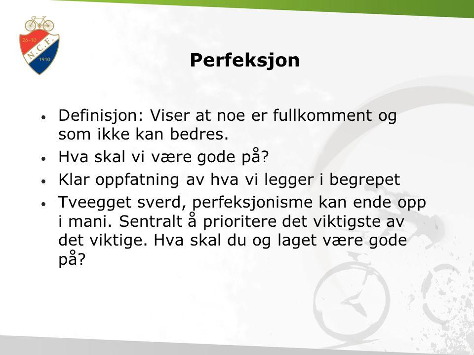 Perfeksjon Definisjon: Viser at noe er fullkomment og som ikke kan bedres. Hva skal vi være gode på