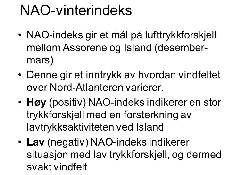 NAO-vinterindeks NAO-indeks gir et mål på lufttrykkforskjell mellom Assorene og Island (desember-mars)