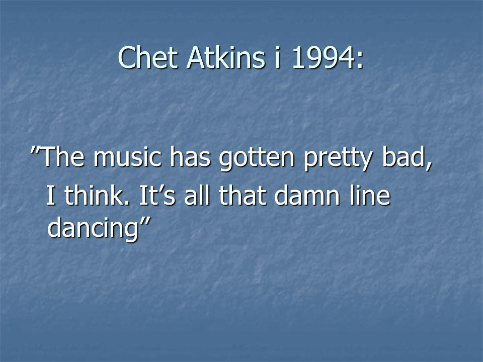 Chet Atkins i 1994: The music has gotten pretty bad,
