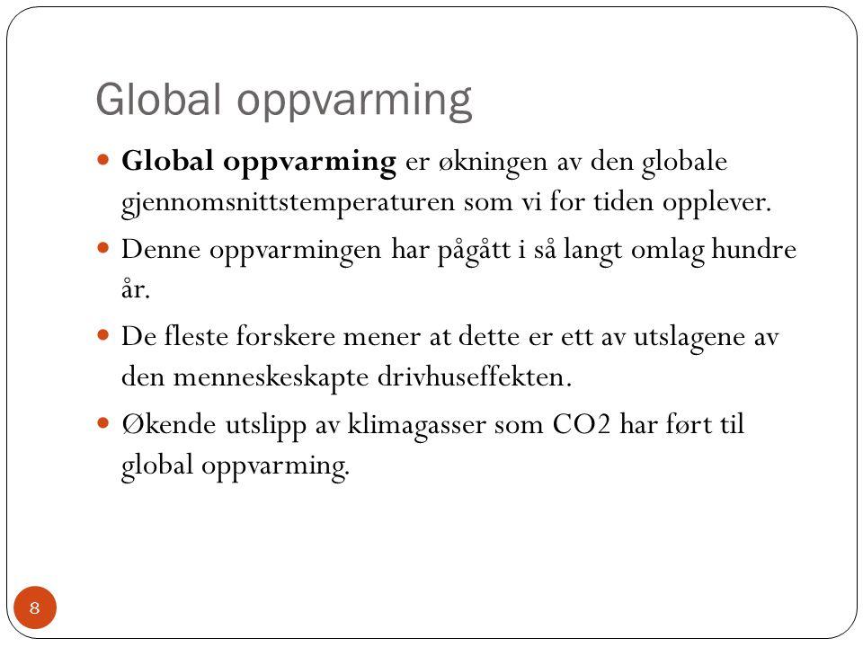Global oppvarming Global oppvarming er økningen av den globale gjennomsnittstemperaturen som vi for tiden opplever.