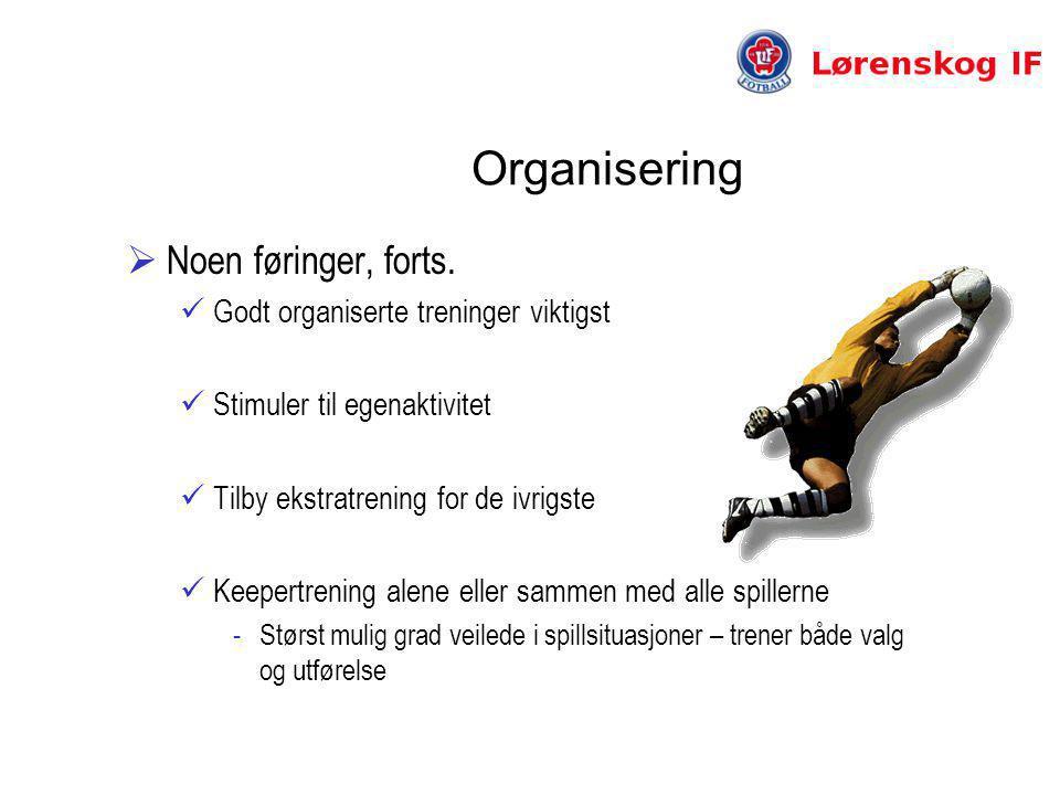 Organisering Noen føringer, forts. Godt organiserte treninger viktigst