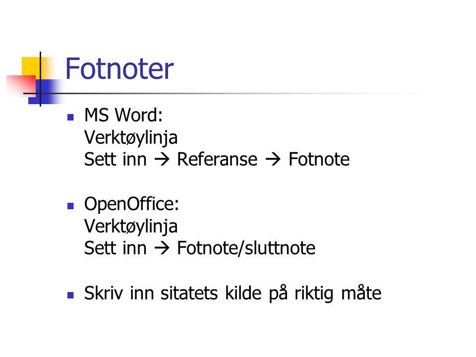 Fotnoter MS Word: Verktøylinja Sett inn  Referanse  Fotnote