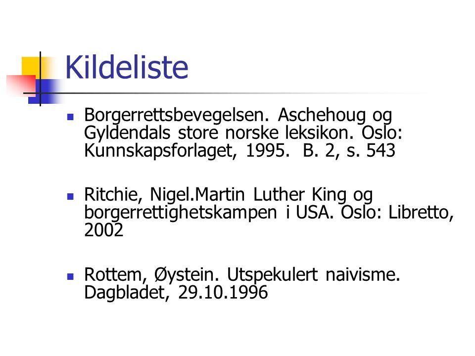 Kildeliste Borgerrettsbevegelsen. Aschehoug og Gyldendals store norske leksikon. Oslo: Kunnskapsforlaget, 1995. B. 2, s. 543.