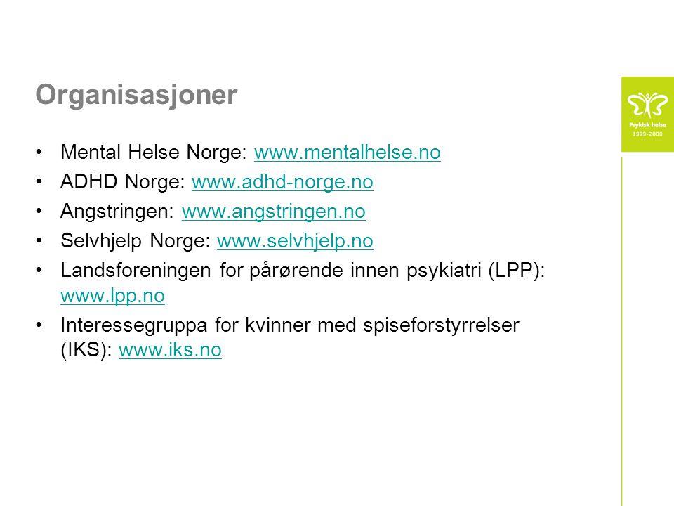 Organisasjoner Mental Helse Norge: www.mentalhelse.no