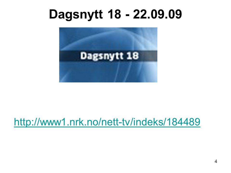 Dagsnytt 18 - 22.09.09 http://www1.nrk.no/nett-tv/indeks/184489