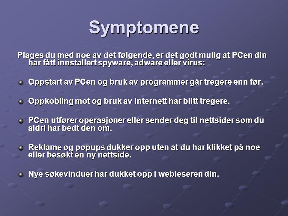 Symptomene Plages du med noe av det følgende, er det godt mulig at PCen din har fått innstallert spyware, adware eller virus: