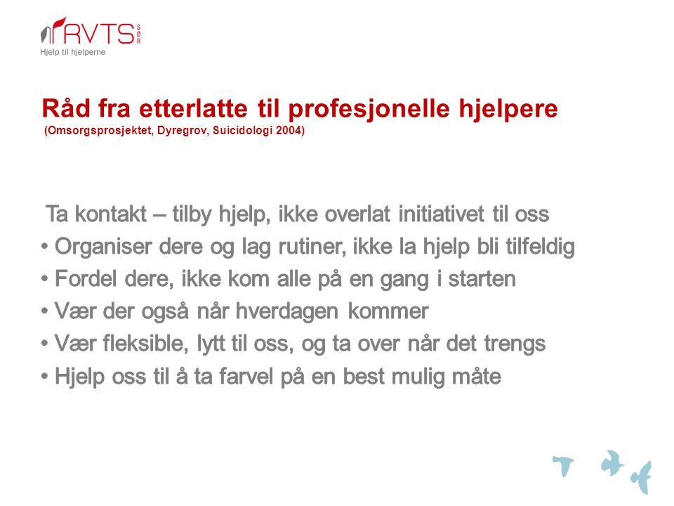 Råd fra etterlatte til profesjonelle hjelpere (Omsorgsprosjektet, Dyregrov, Suicidologi 2004)