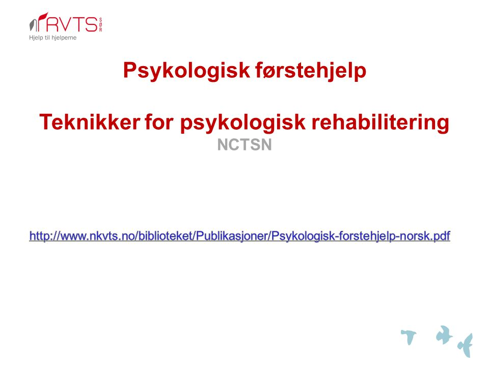 Psykologisk førstehjelp Teknikker for psykologisk rehabilitering NCTSN