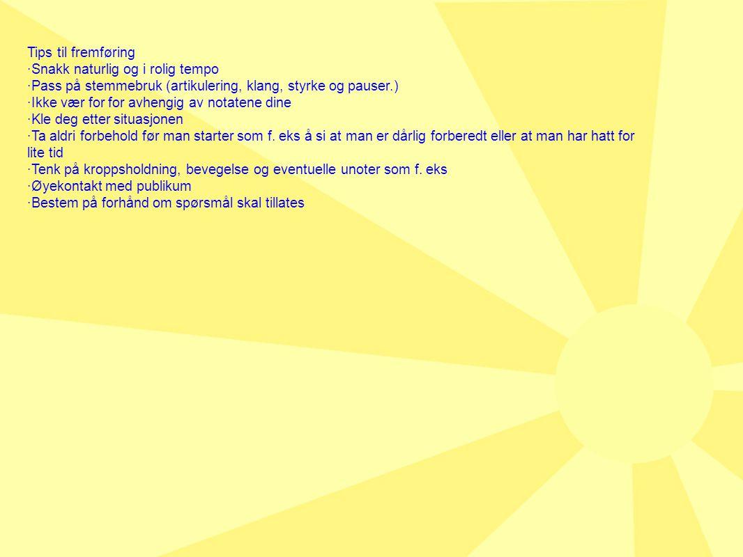 Tips til fremføring ·Snakk naturlig og i rolig tempo. ·Pass på stemmebruk (artikulering, klang, styrke og pauser.)