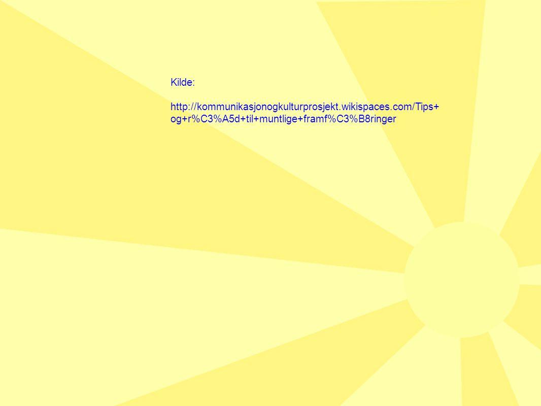 Kilde: http://kommunikasjonogkulturprosjekt.wikispaces.com/Tips+og+r%C3%A5d+til+muntlige+framf%C3%B8ringer.