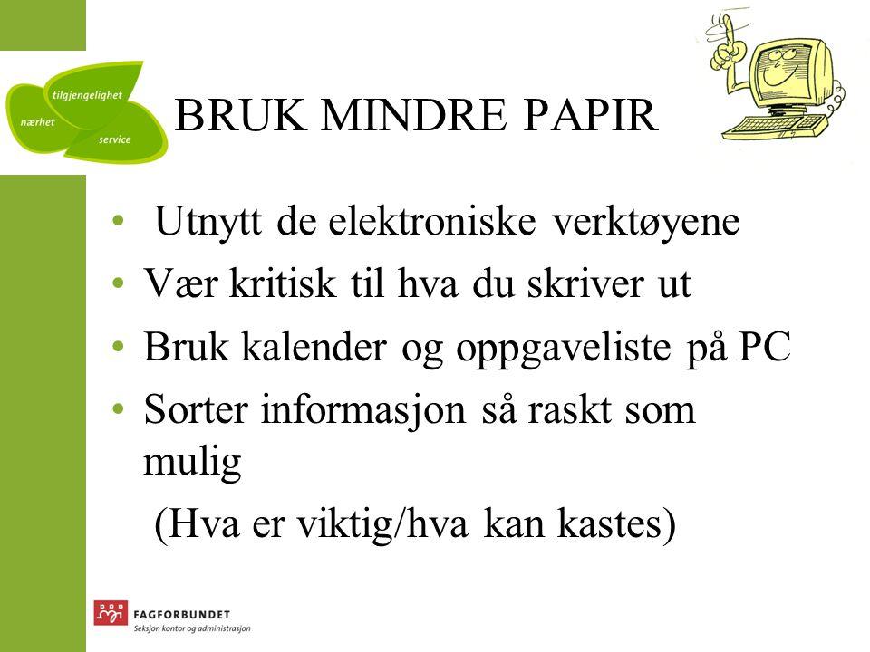 BRUK MINDRE PAPIR Utnytt de elektroniske verktøyene
