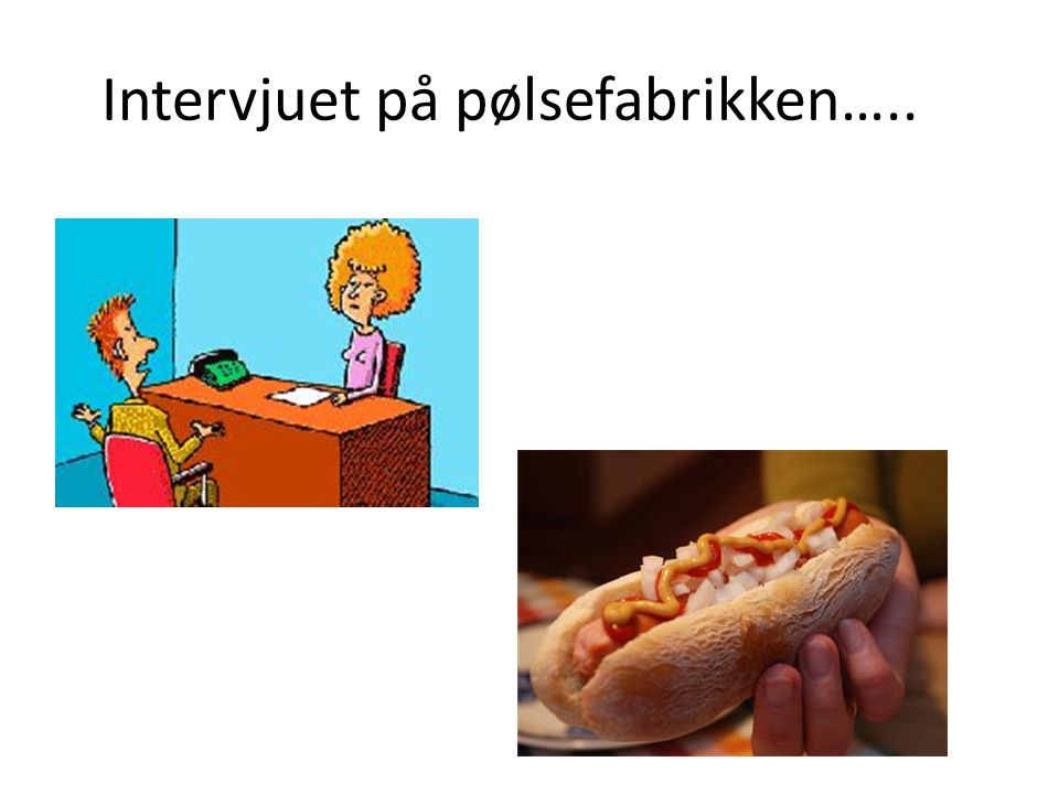 Intervjuet på pølsefabrikken…..