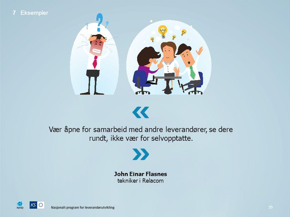7 Eksempler Vær åpne for samarbeid med andre leverandører, se dere rundt, ikke vær for selvopptatte.