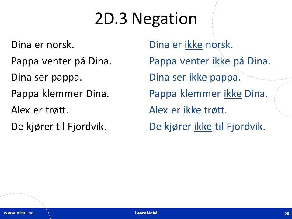 2D.3 Negation Dina er norsk. Pappa venter på Dina. Dina ser pappa. Pappa klemmer Dina. Alex er trøtt. De kjører til Fjordvik.