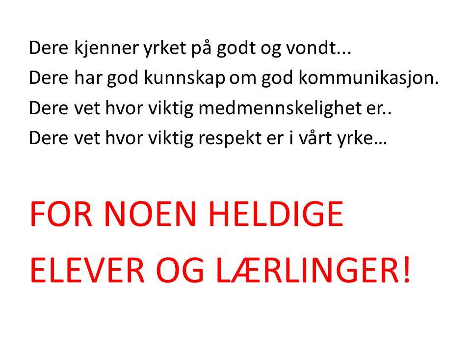 FOR NOEN HELDIGE ELEVER OG LÆRLINGER!