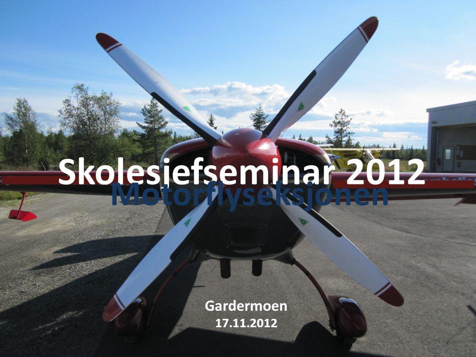 Skolesjefseminar 2012 Motorflyseksjonen Gardermoen 17.11.2012