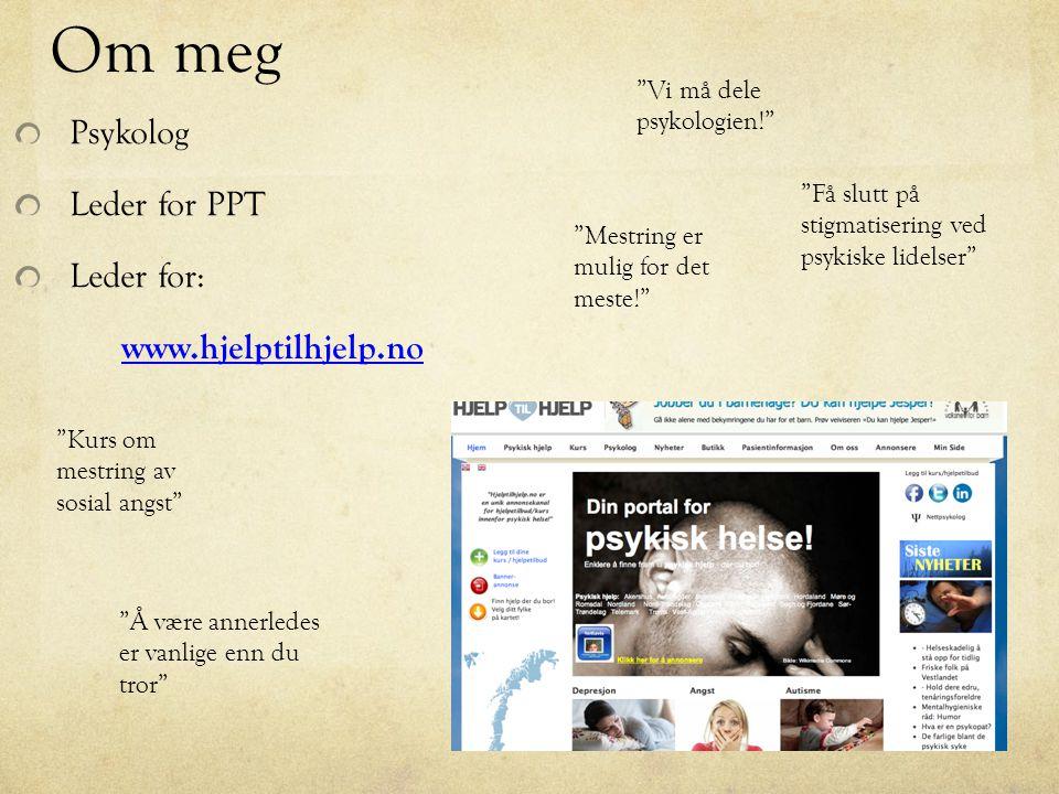 Om meg Psykolog Leder for PPT Leder for: www.hjelptilhjelp.no