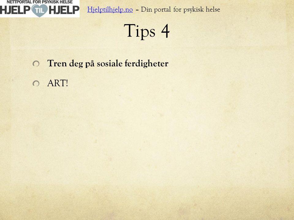 Tips 4 Tren deg på sosiale ferdigheter ART!