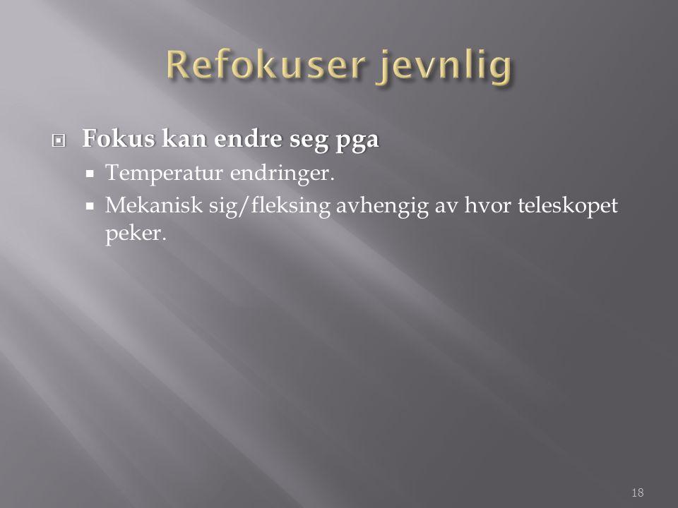 Refokuser jevnlig Fokus kan endre seg pga Temperatur endringer.