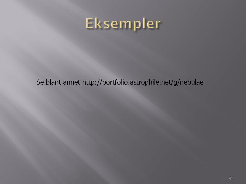 Eksempler Se blant annet http://portfolio.astrophile.net/g/nebulae
