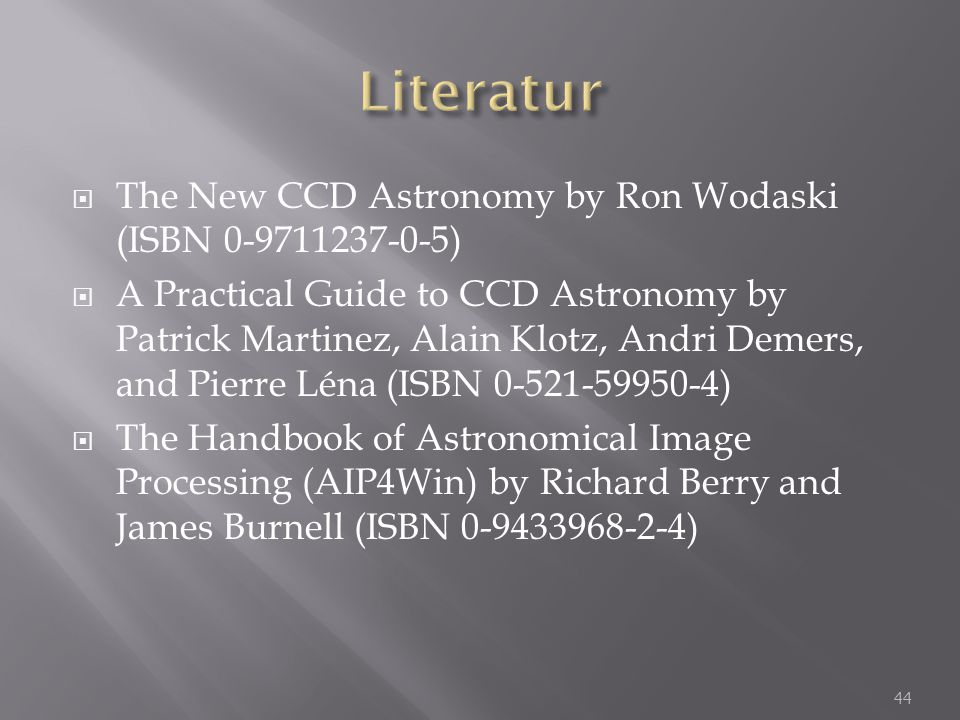 Literatur The New CCD Astronomy by Ron Wodaski (ISBN 0-9711237-0-5)
