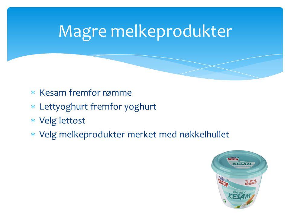 Magre melkeprodukter Kesam fremfor rømme Lettyoghurt fremfor yoghurt