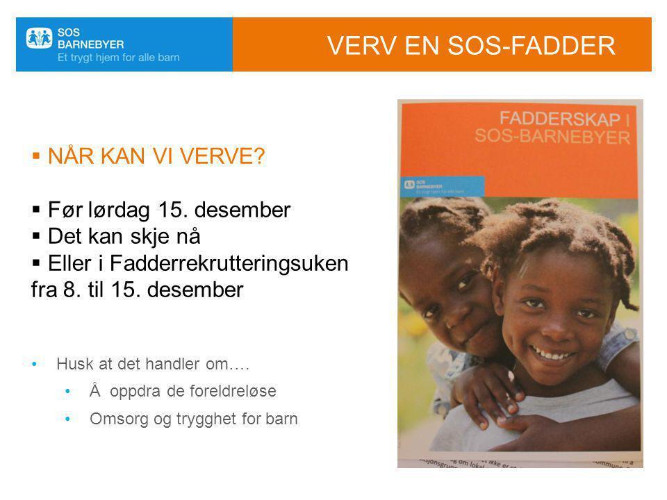 Verv en SOS-fadder NÅR KAN VI VERVE Før lørdag 15. desember