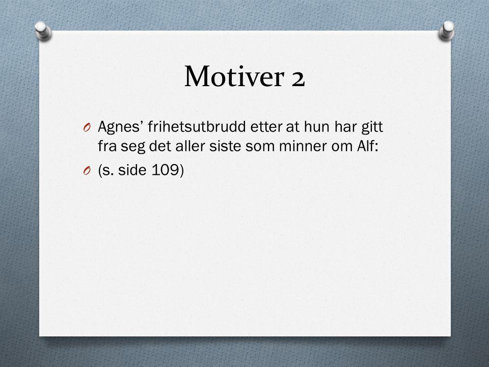 Motiver 2 Agnes' frihetsutbrudd etter at hun har gitt fra seg det aller siste som minner om Alf: (s.